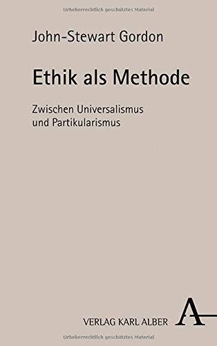 Ethik als Methode: Zwischen Universalismus und Partikularismus