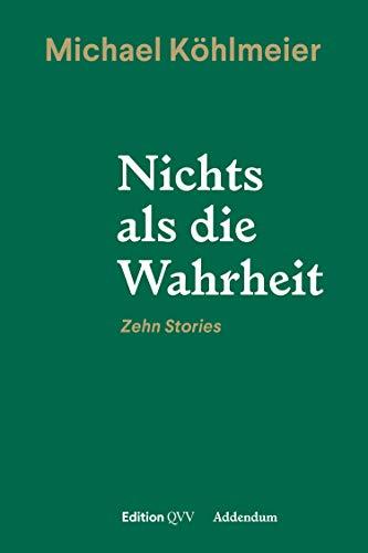 Nichts als die Wahrheit: Zehn Stories