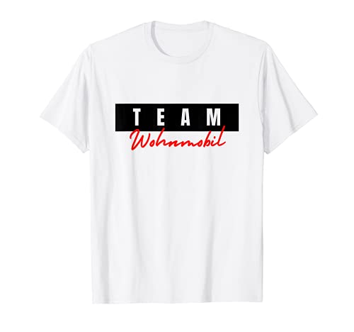 Team Wohnmobil   Wohnwagen   Camping Urlaub   Wohnmobil T-Shirt