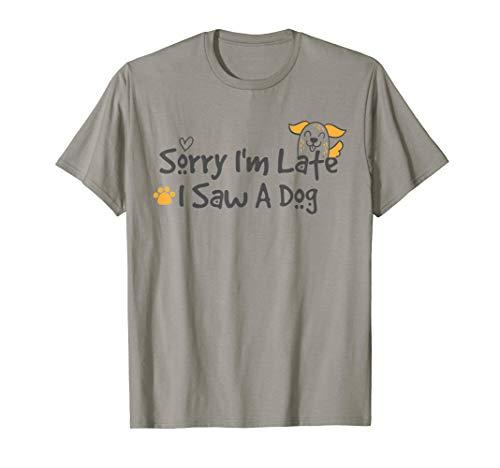 Tut mir leid, ich bin spät dran. Ich habe einen Hund gesehen T-Shirt