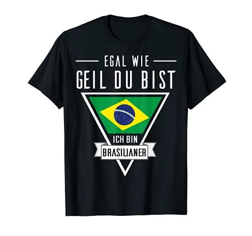 Egal wie geil du bist ich bin Brasilianer Brasilien Flagge T-Shirt