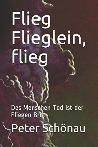 Flieg Flieglein, flieg: Des Menschen Tod ist der Fliegen Brot