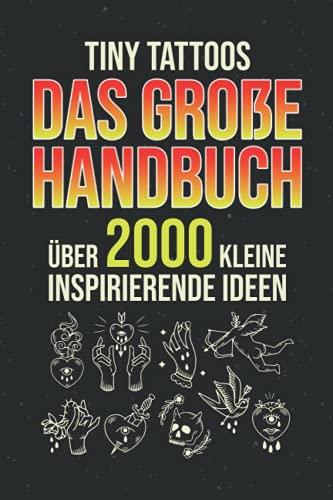 Tiny Tattoos - Das große Handbuch: Über 2000 kleine inspirierende Ideen -...