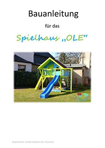 Bauanleitung für das Spielhaus 'OLE': Ein ausführlicher Bauplan zum Bau eines...