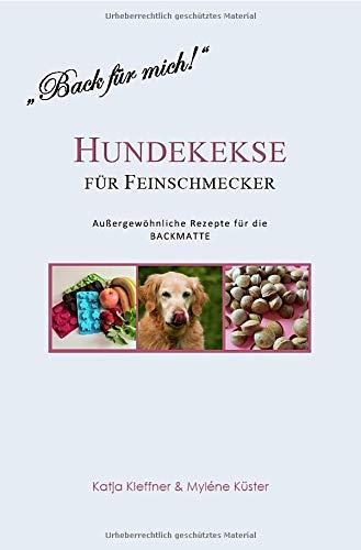 Hundekekse für Feinschmecker - Außergewöhnliche Rezepte für die BACKMATTE:...
