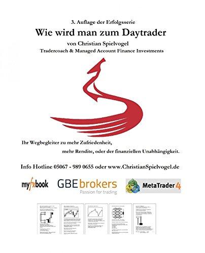 Wie wird man Daytrader 3. Auflage: Erfolgreich Traden, ist gar nicht so schwer,...