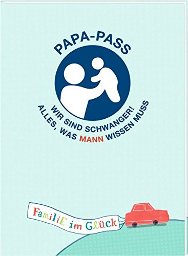 Broschur - Familie im Glück - Papa-Pass: Wir sind schwanger! Alles, was Mann...