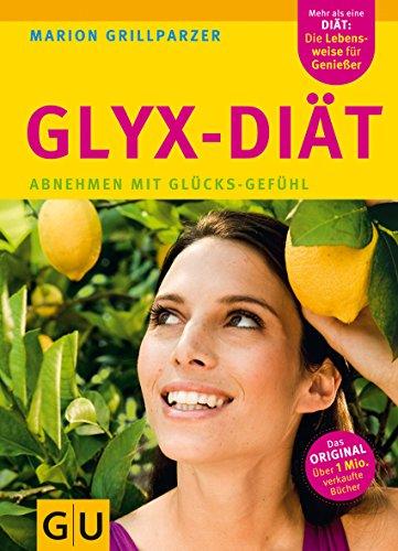 Die Neue GLYX-Diät: Abnehmen mit Glücks-Gefühl (GU Einzeltitel Gesunde...