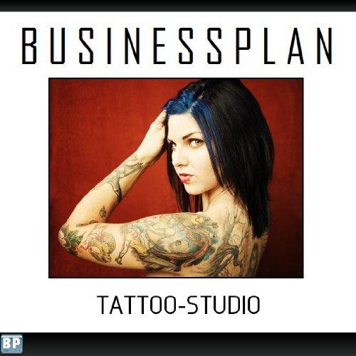 Businessplan Vorlage - Existenzgründung Tattoo-Studio Start-Up professionell...