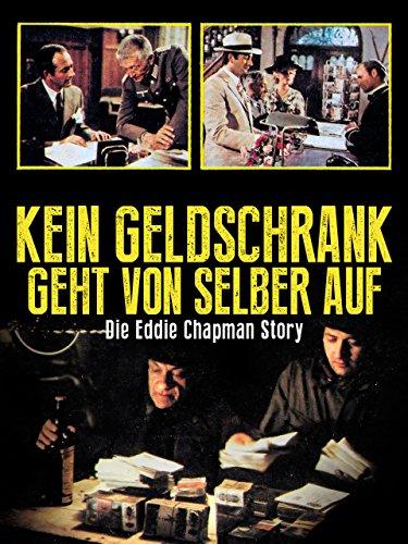 Kein Geldschrank geht von selber auf: Die Eddie Chapman Story