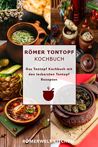 Römer Tontopf Kochbuch: Das Tontopf Kochbuch mit den leckersten Tontopf...