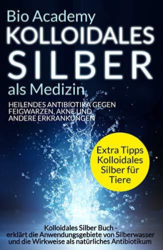 Kolloidales Silber als Medizin - Heilendes Antibiotika gegen Feigwarzen, Akne...