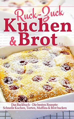 Ruck Zuck Kuchen & Brot: Das Backbuch - Die besten Rezepte: Schnelle Kuchen,...