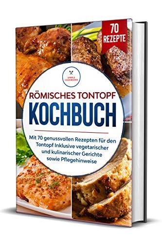 Römisches Tontopf Kochbuch: Mit 70 genussvollen Rezepten für den Tontopf...